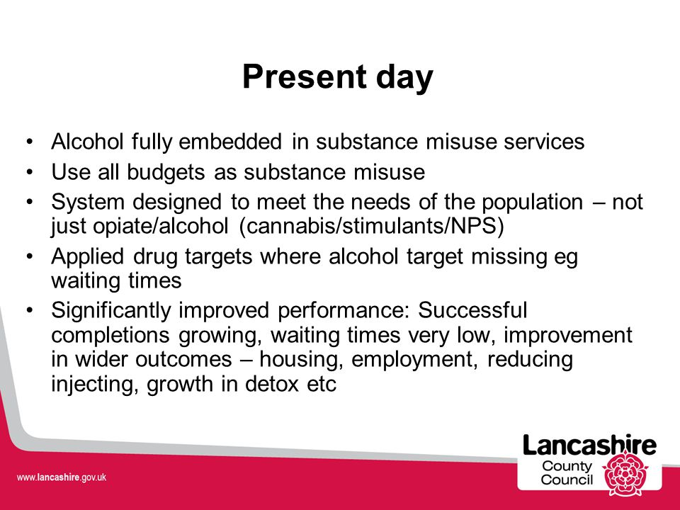 Present day Alcohol fully embedded in substance misuse services