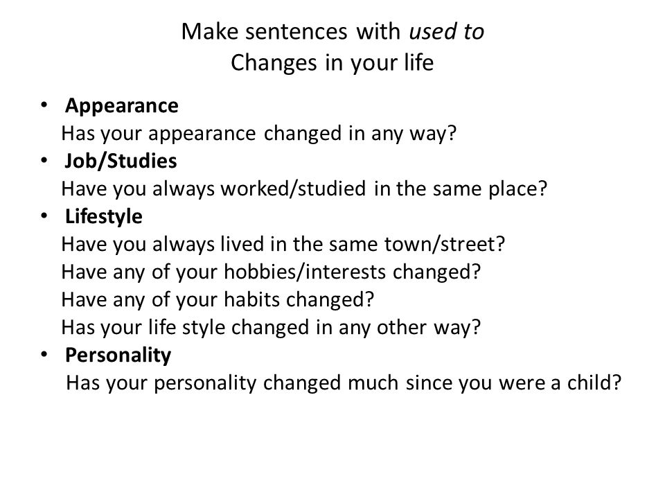 Make sentences with used to Changes in your life