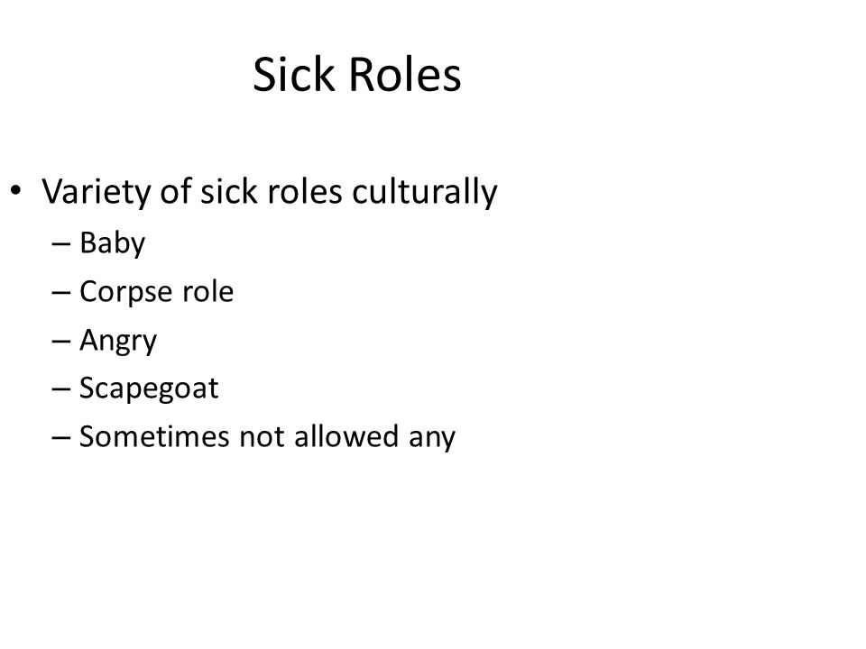 Sick Roles Variety of sick roles culturally Baby Corpse role Angry