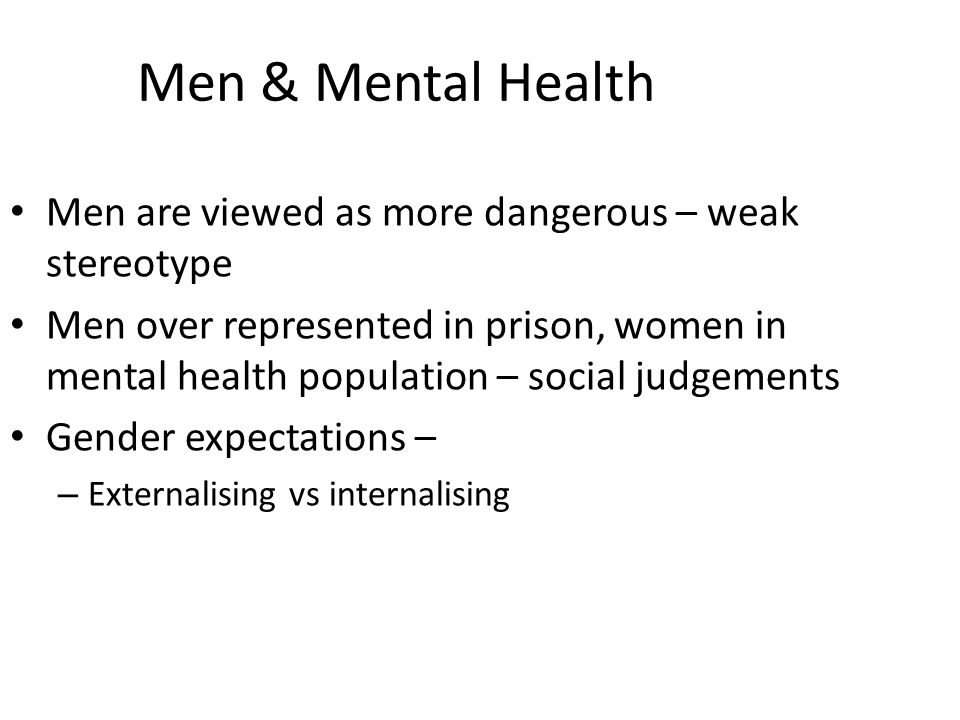 Men & Mental Health Men are viewed as more dangerous – weak stereotype