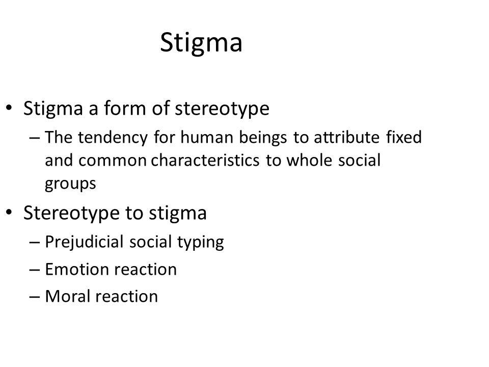 Stigma Stigma a form of stereotype Stereotype to stigma
