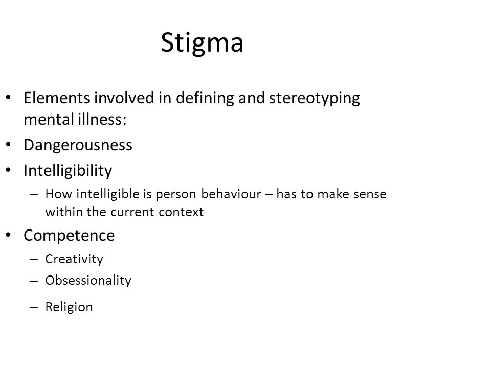 Stigma Elements involved in defining and stereotyping mental illness: