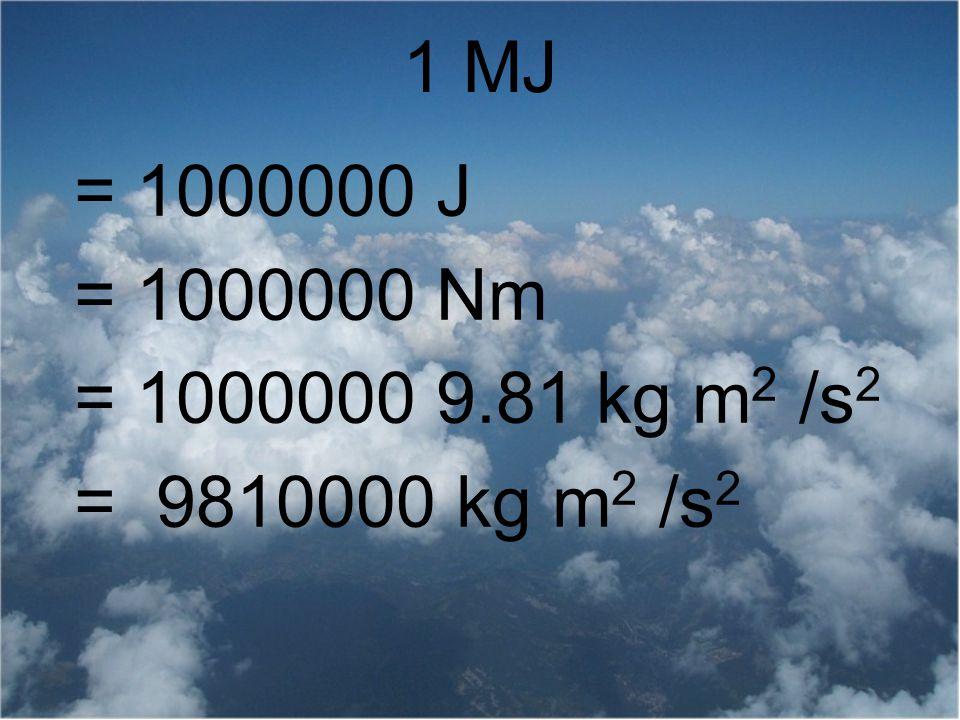 1 MJ = 1000000 J = 1000000 Nm = 1000000 9.81 kg m2 /s2 = 9810000 kg m2 /s2
