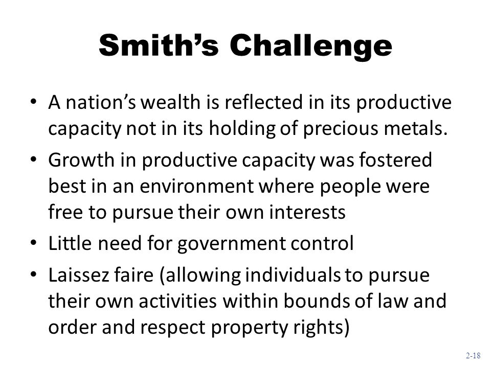 Smith's Challenge A nation's wealth is reflected in its productive capacity not in its holding of precious metals.