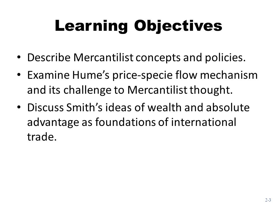 Learning Objectives Describe Mercantilist concepts and policies.
