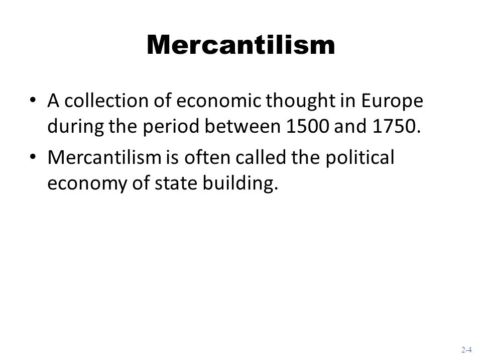 Mercantilism A collection of economic thought in Europe during the period between 1500 and 1750.