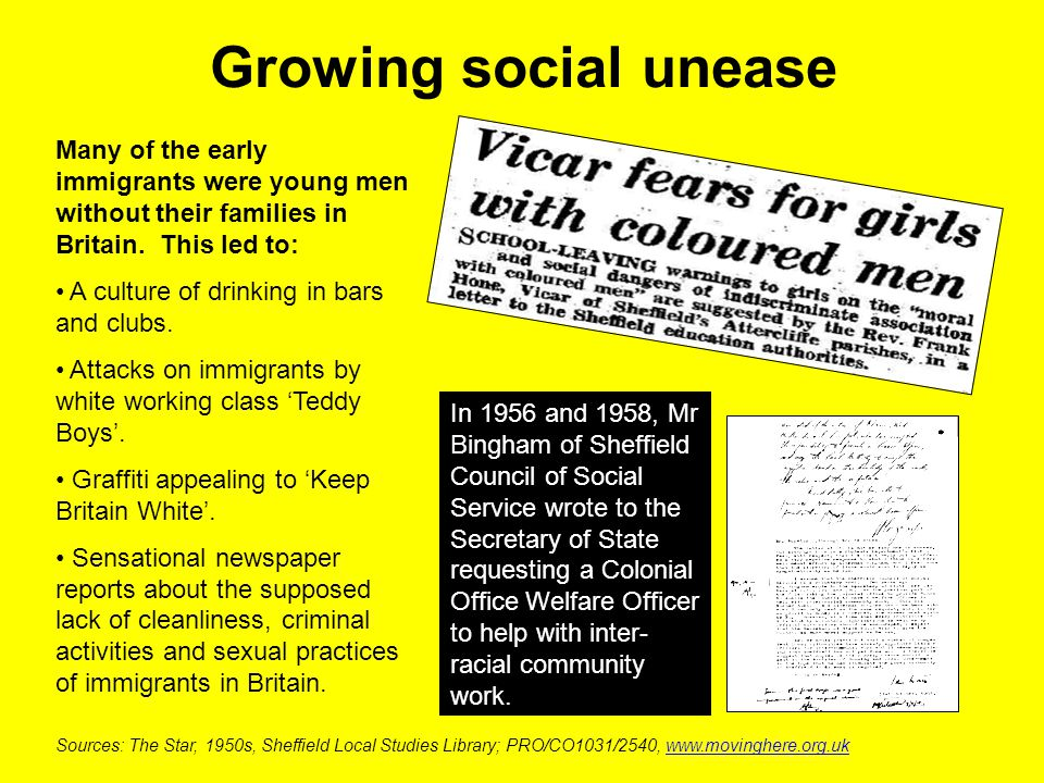 Growing social unease Many of the early immigrants were young men without their families in Britain. This led to: