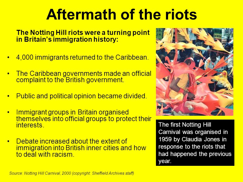 Aftermath of the riots The Notting Hill riots were a turning point in Britain's immigration history: