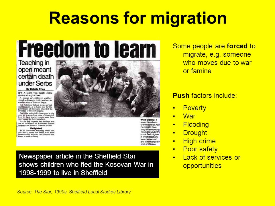 Reasons for migration Some people are forced to migrate, e.g. someone who moves due to war or famine.