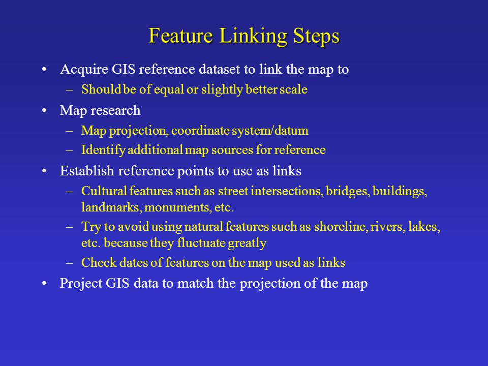 Feature Linking Steps Acquire GIS reference dataset to link the map to