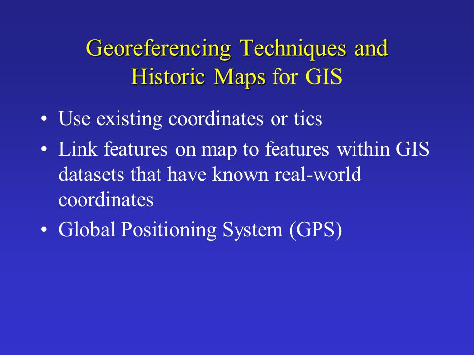 Georeferencing Techniques and Historic Maps for GIS