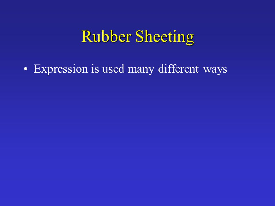 Rubber Sheeting Expression is used many different ways