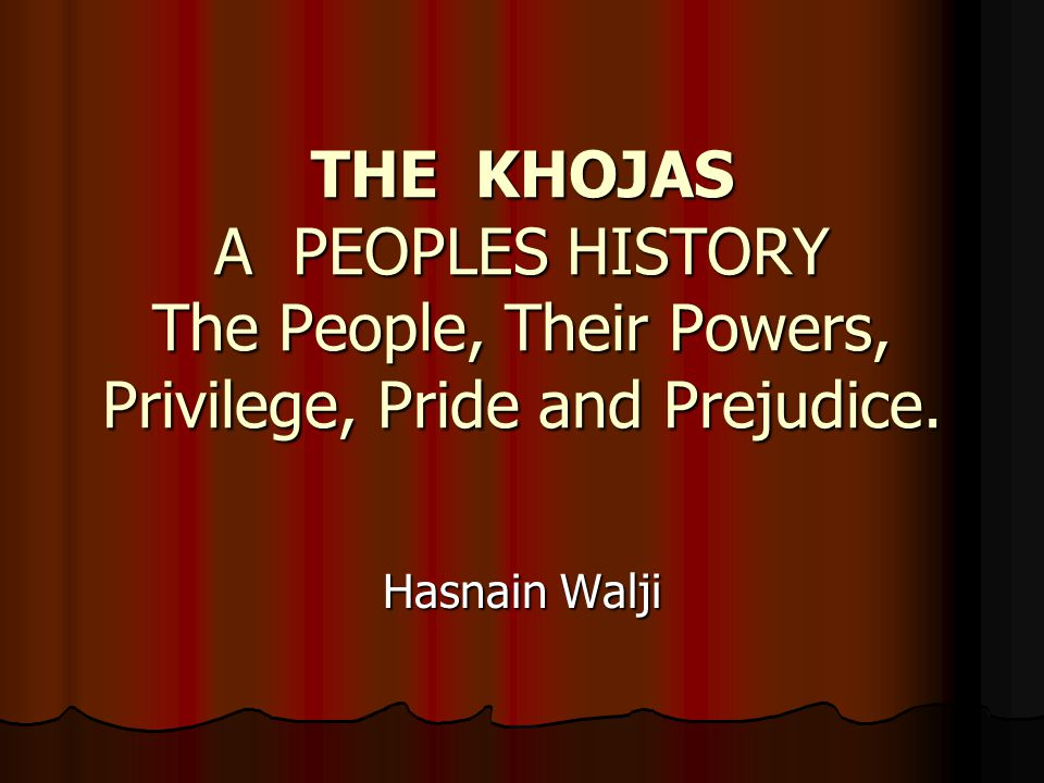 THE KHOJAS A PEOPLES HISTORY The People, Their Powers, Privilege, Pride and Prejudice.