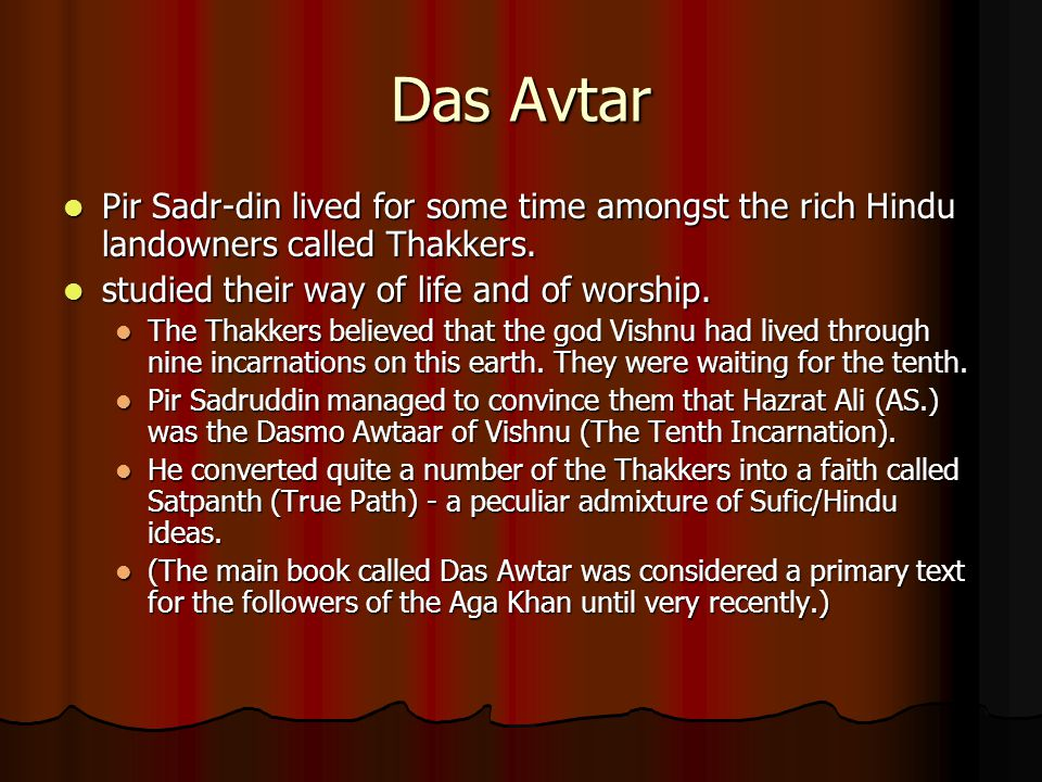 Das Avtar Pir Sadr-din lived for some time amongst the rich Hindu landowners called Thakkers. studied their way of life and of worship.