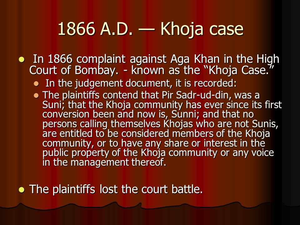 1866 A.D. — Khoja case In 1866 complaint against Aga Khan in the High Court of Bombay. - known as the Khoja Case.