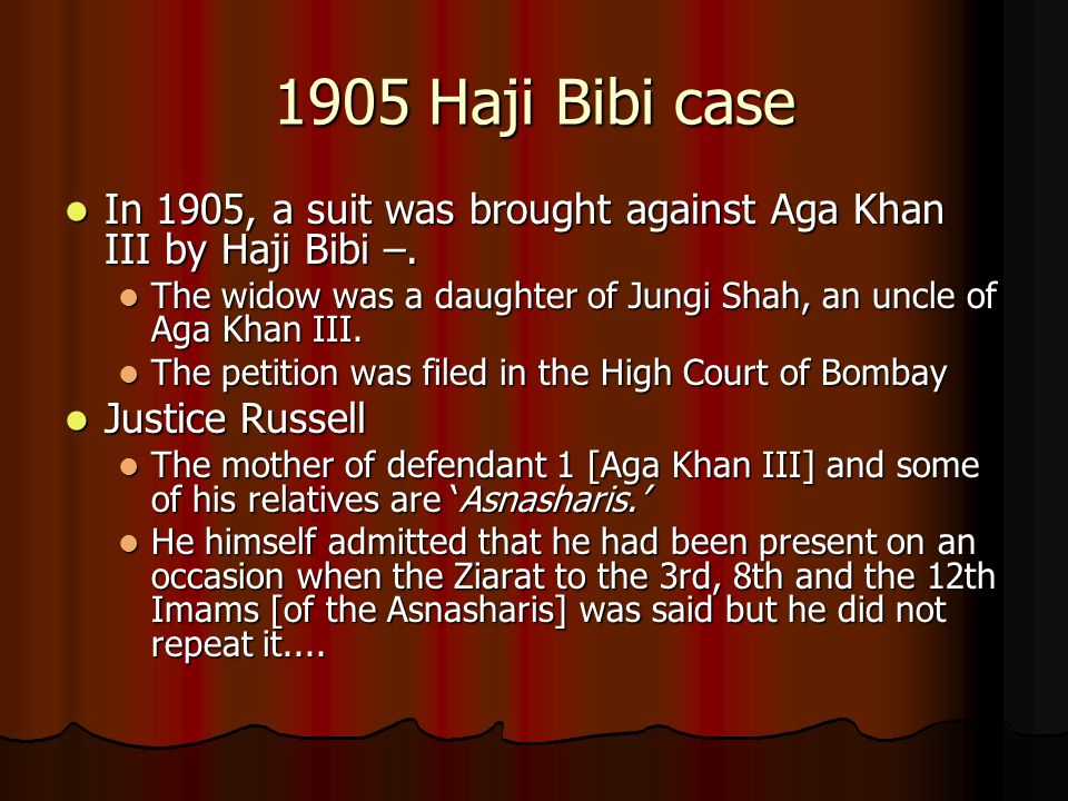 1905 Haji Bibi case In 1905, a suit was brought against Aga Khan III by Haji Bibi –.