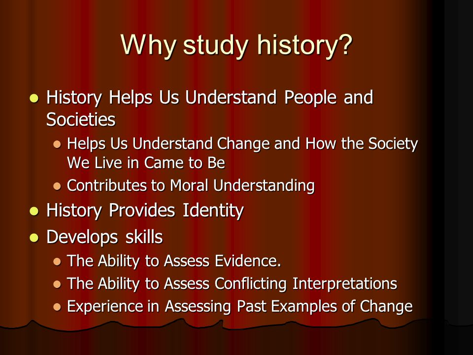 Why study history History Helps Us Understand People and Societies