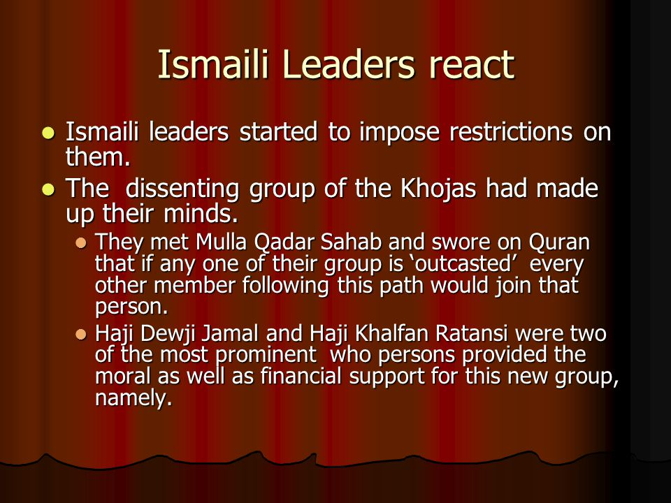 Ismaili Leaders react Ismaili leaders started to impose restrictions on them. The dissenting group of the Khojas had made up their minds.