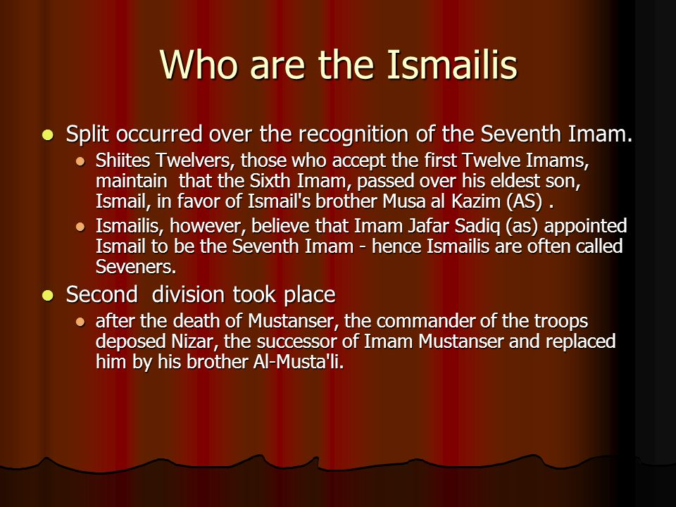 Who are the Ismailis Split occurred over the recognition of the Seventh Imam.