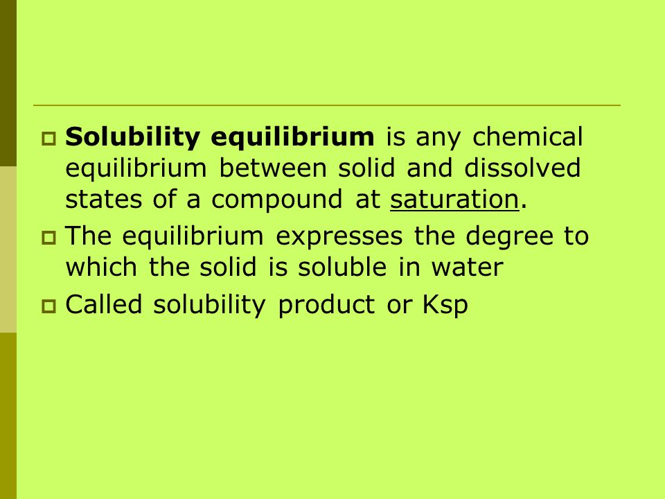 Solubility equilibrium is any chemical equilibrium between solid and dissolved states of a compound at saturation.