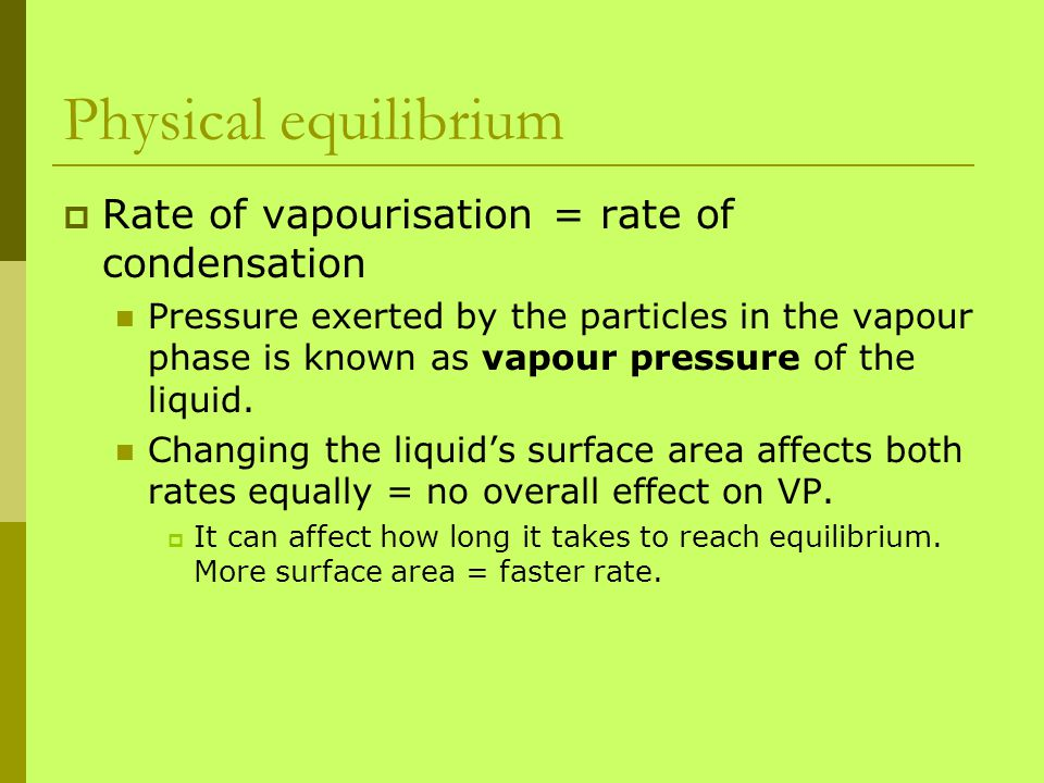 Physical equilibrium Rate of vapourisation = rate of condensation