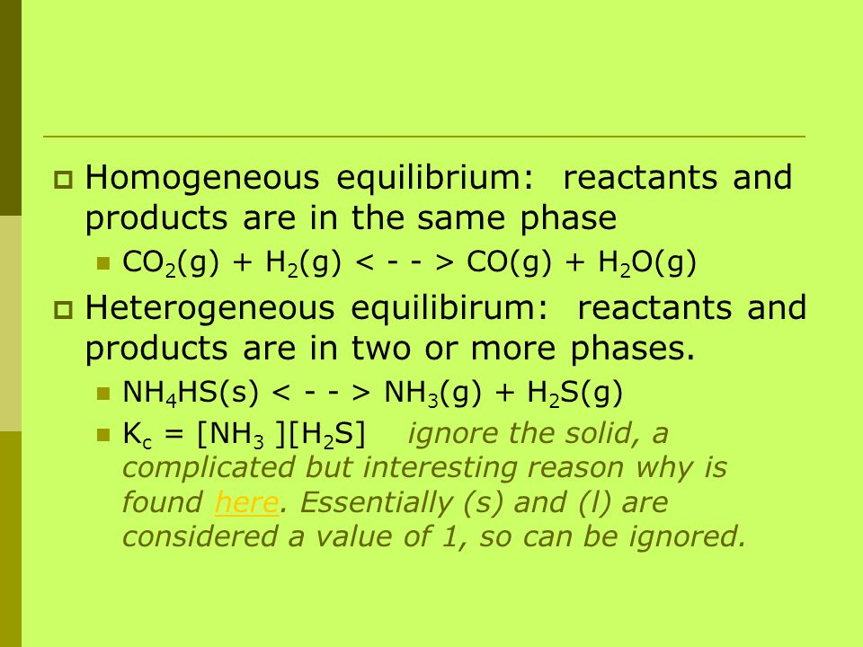 Homogeneous equilibrium: reactants and products are in the same phase
