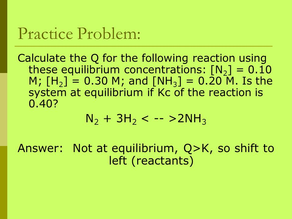 Answer: Not at equilibrium, Q>K, so shift to left (reactants)