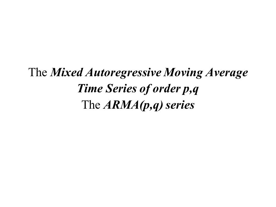 The Mixed Autoregressive Moving Average