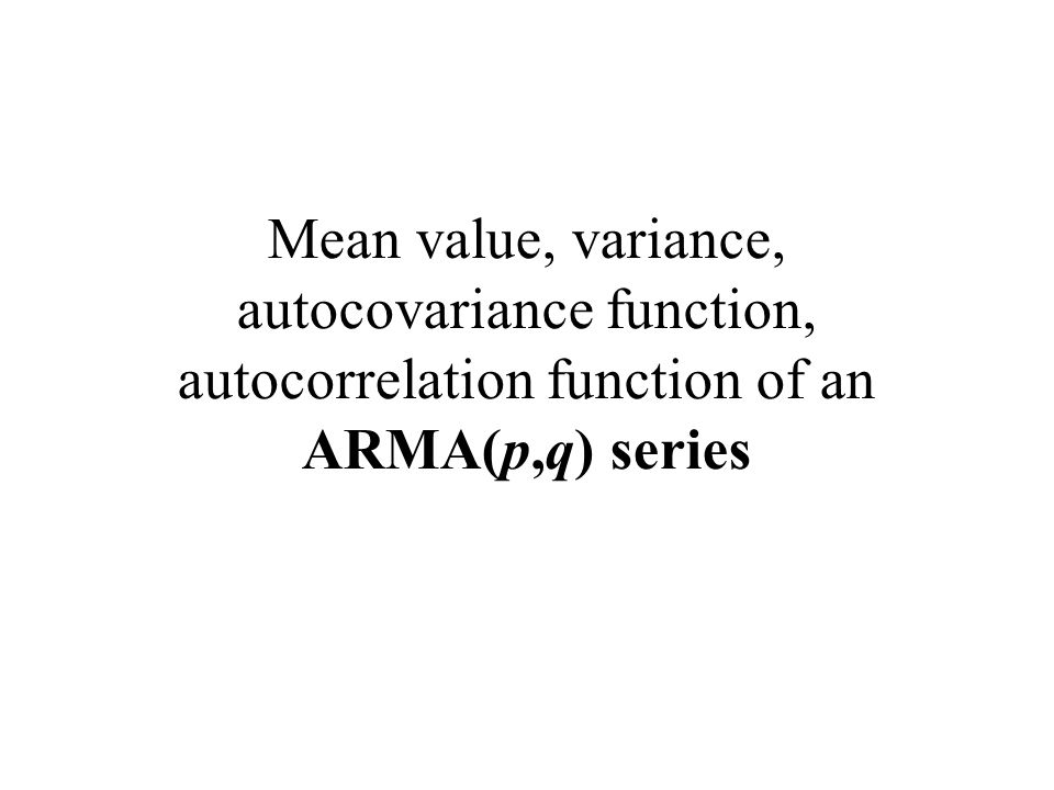 Mean value, variance, autocovariance function, autocorrelation function of an ARMA(p,q) series