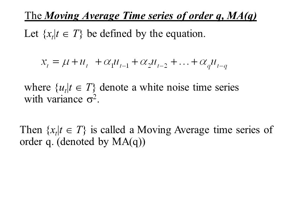 The Moving Average Time series of order q, MA(q)