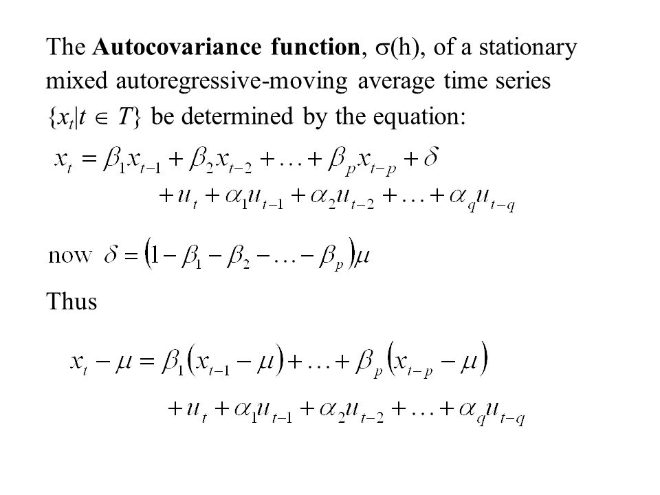 The Autocovariance function, s(h), of a stationary mixed autoregressive-moving average time series