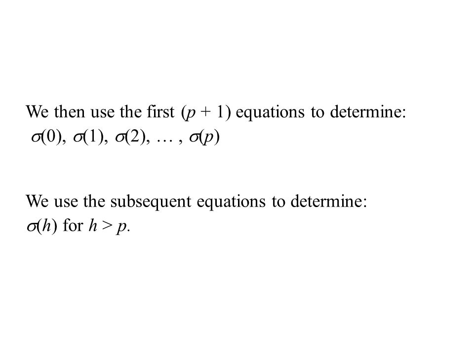 We then use the first (p + 1) equations to determine: