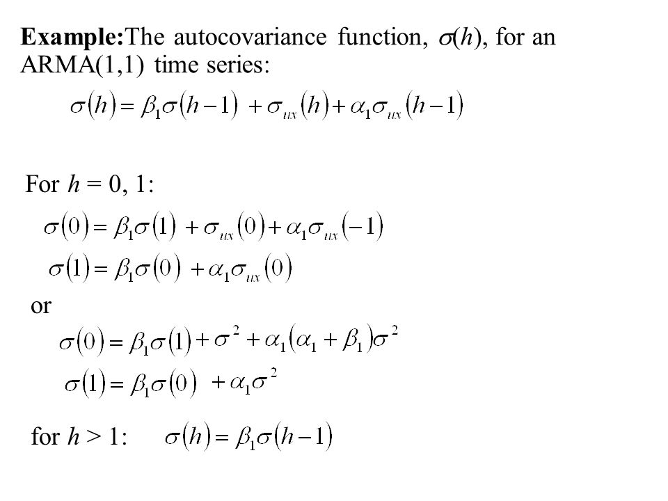 Example:The autocovariance function, s(h), for an ARMA(1,1) time series:
