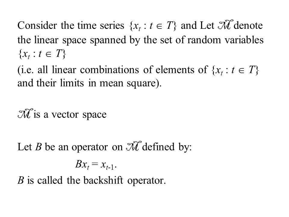 Consider the time series {xt : t  T} and Let M denote the linear space spanned by the set of random variables {xt : t  T}