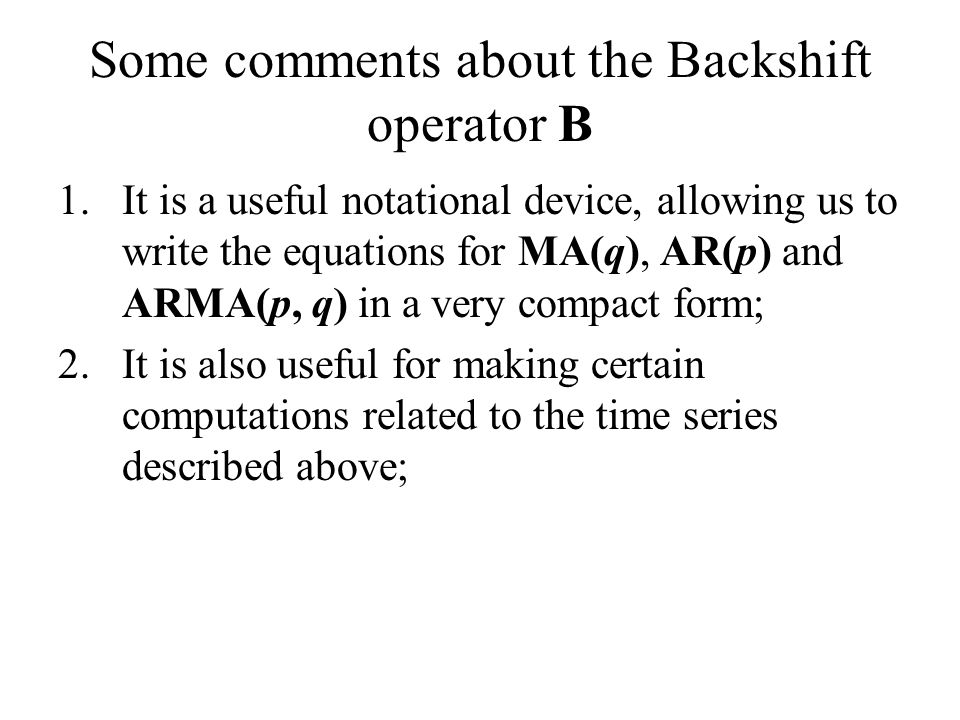 Some comments about the Backshift operator B