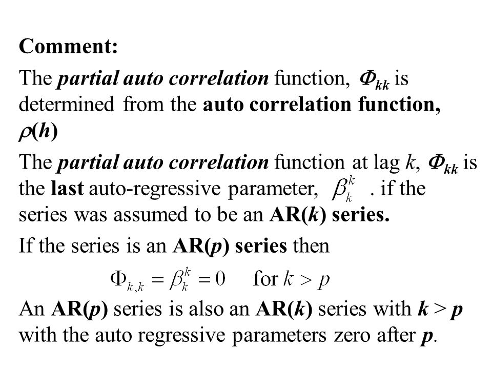 Comment: The partial auto correlation function, Fkk is determined from the auto correlation function, r(h)