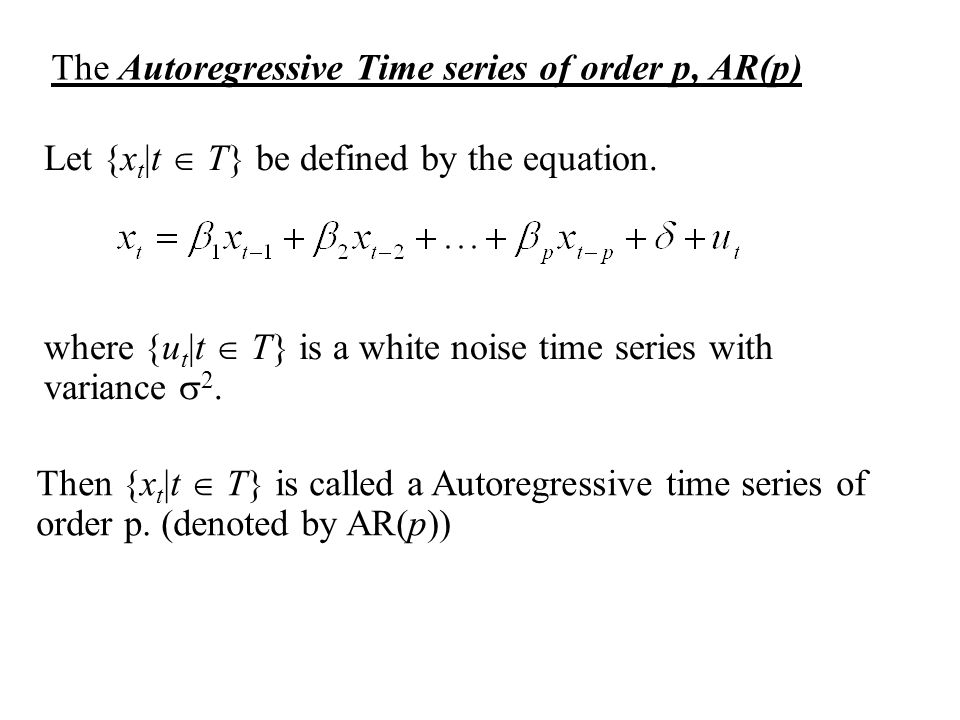 The Autoregressive Time series of order p, AR(p)