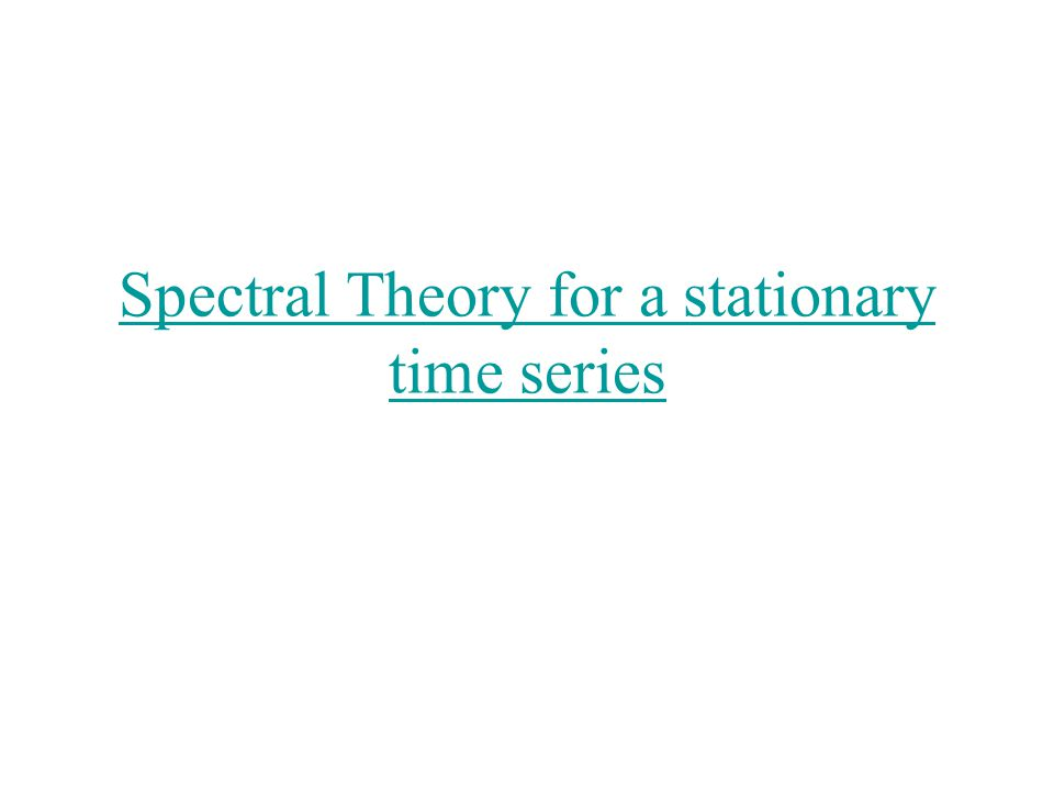 Spectral Theory for a stationary time series