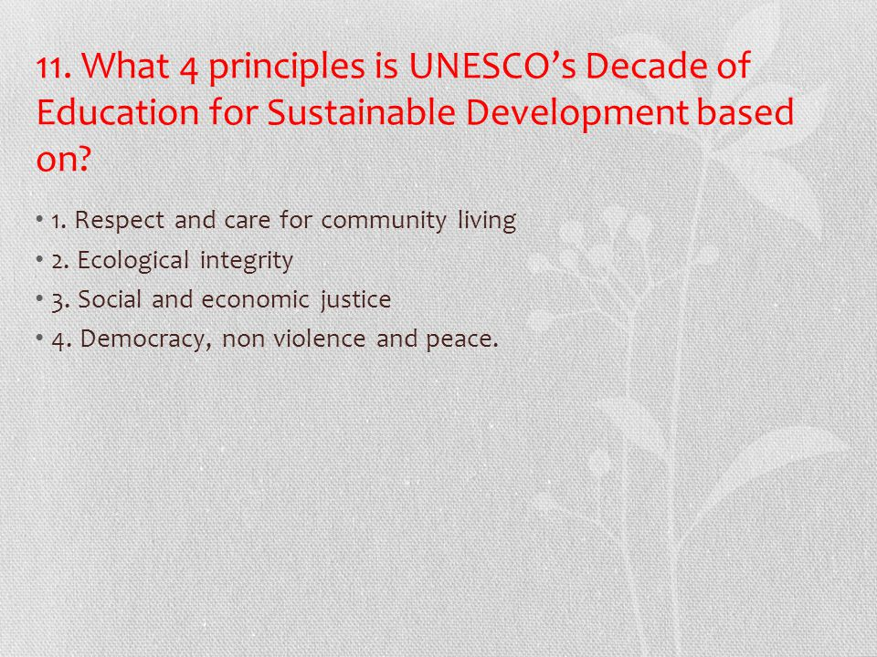 11. What 4 principles is UNESCO's Decade of Education for Sustainable Development based on