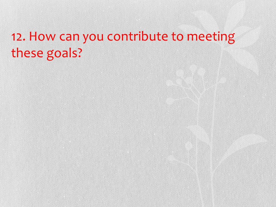 12. How can you contribute to meeting these goals