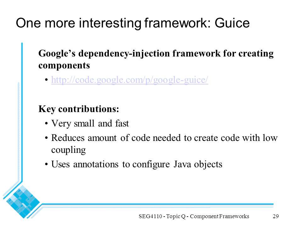 One more interesting framework: Guice