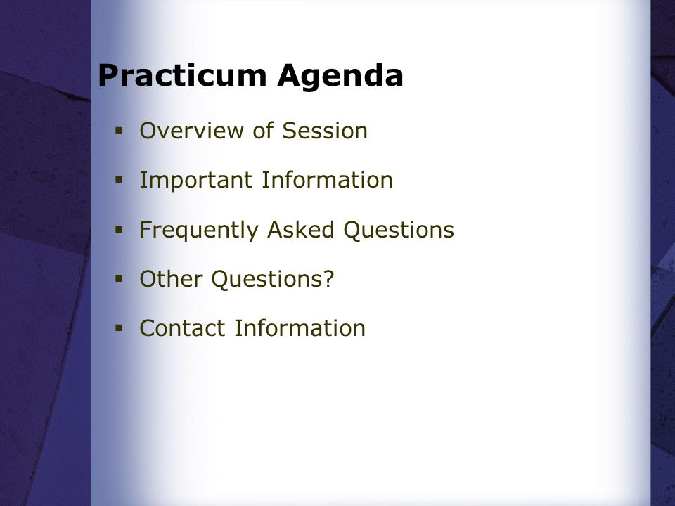 Practicum Agenda Overview of Session Important Information