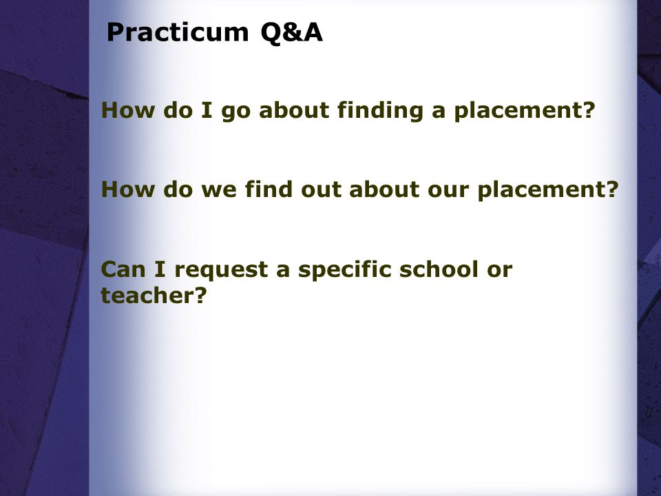 Practicum Q&A How do I go about finding a placement