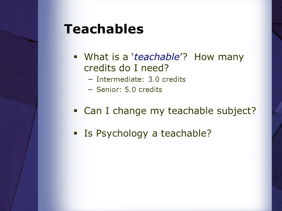Teachables What is a 'teachable' How many credits do I need