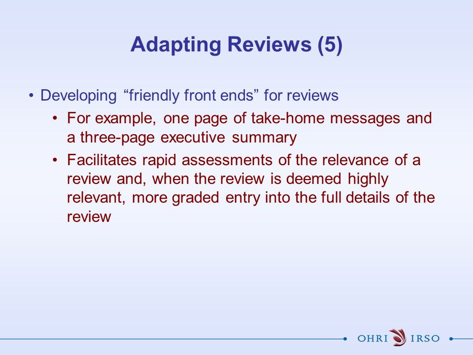 Adapting Reviews (5) Developing friendly front ends for reviews