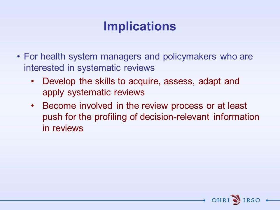Implications For health system managers and policymakers who are interested in systematic reviews.