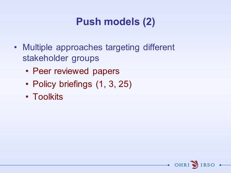 Push models (2) Multiple approaches targeting different stakeholder groups. Peer reviewed papers. Policy briefings (1, 3, 25)