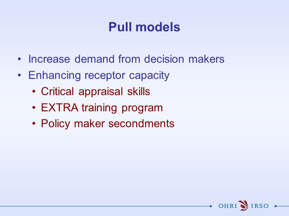 Pull models Increase demand from decision makers