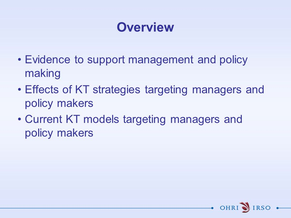 Overview Evidence to support management and policy making