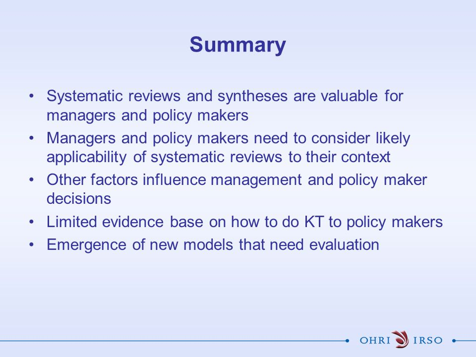 Summary Systematic reviews and syntheses are valuable for managers and policy makers.